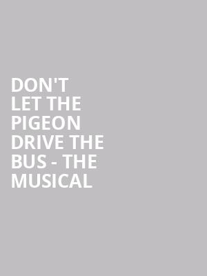 Don't Let the Pigeon Drive the Bus - The Musical at Family Theater