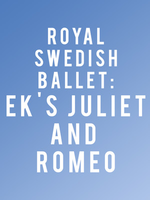 Royal Swedish Ballet Eks Juliet and Romeo, Kennedy Center Opera House, Washington